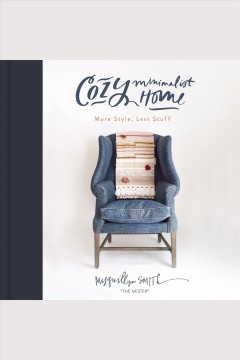 Cozy minimalist home : more style, less stuff [electronic resource] / Myquillyn Smith.