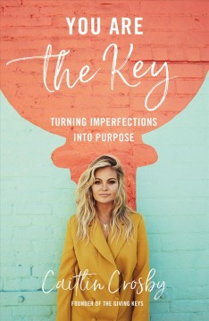 You are the key : turning imperfections into purpose