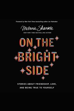 On the bright side : stories about friendship, love, and being true to yourself [electronic resource].