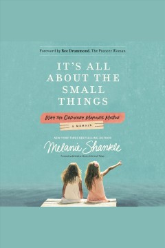 It's all about the small things : why the ordinary moments matter [electronic resource] / Melanie Shankle.