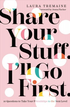 Share your stuff. I'll go first. : 10 questions to take your friendships to the next level