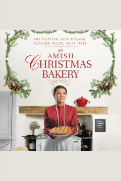 An Amish Christmas bakery : four stories [electronic resource] / Amy Clipston, Beth Wiseman, Kathleen Fuller and Kelly Irvin.