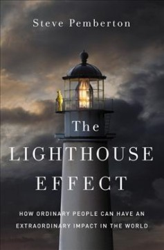 The lighthouse effect : how ordinary people can have an extraordinary impact in the world