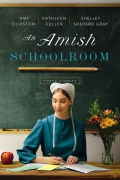An Amish schoolroom : three stories