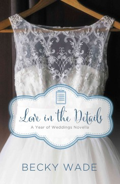 Love in the details : a November wedding story Becky Wade.