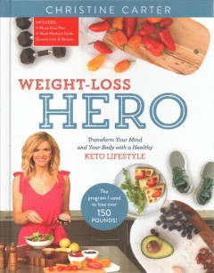 Weight-loss hero : transform your mind and your body with a healthy Keto lifestyle / Christine Carter.