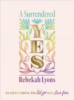 A Surrendered Yes : 52 Devotions to Let Go and Live Free