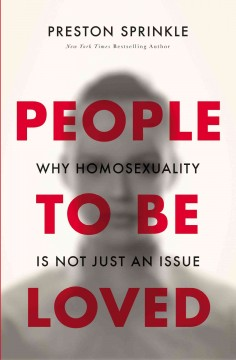 People to be loved : why homosexuality is not just an issue Preston Sprinkle.