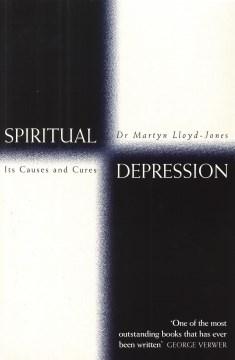Spiritual depression : its causes and cure Martyn Lloyd-Jones.