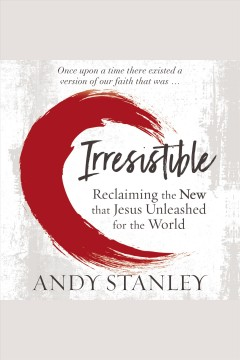 Irresistible faith : our chance to change the world--again [electronic resource] / Andy Stanley.