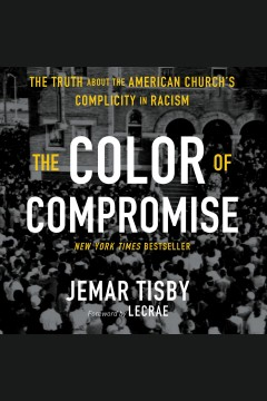 The color of compromise [electronic resource] : the truth about the American church's complicity in racism / Jemar Tisby.