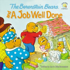 The Berenstain Bears and a job well done / written by Jan and Mike Berenstain.