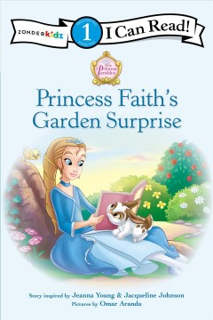 Princess Faith's garden surprise / story inspired by Jeanna Young & Jacqueline Johnson ; pictures by Omar Aranda.