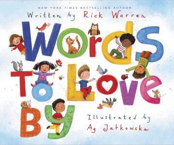 Words to love by / written by Rick Warren ; illustrated by Ag Jatkowska.