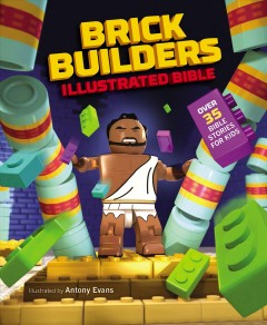 Brick builder's illustrated Bible : over 35 bible stories for kids / illustrated by Antony Evans ; written by Emily Dammer.
