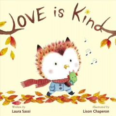 Love is kind / written by Laura Sassi ; illustrated by Lison Chaperon.