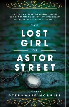 The lost girl of Astor Street Stephanie Morrill.