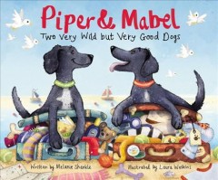 Piper and Mabel : two very wild but very good dogs