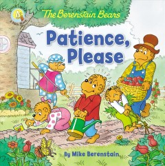 The berenstain bears patience, please Mike Berenstain.