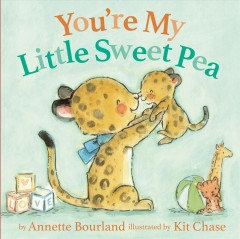 You're my little sweet pea / illustrated by Kit Chase.