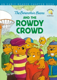 The Berenstain Bears and the rowdy crowd / An Early Reader Chapter Book
