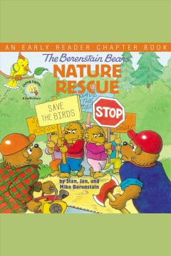 The Berenstain Bears' nature rescue : an early reader chapter book [electronic resource].