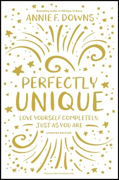 Perfectly Unique : Love Yourself Completely, Just As You Are