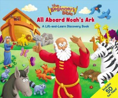 The Beginner's Bible All Aboard Noah's Ark : A Lift-and-Learn Discovery Book