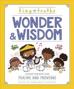 Wonder and wisdom : everyday reminders from Psalms and Proverbs