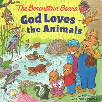 The Berenstain Bears God Loves the Animals