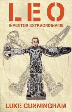 Leo : inventor extraordinaire / Luke Cunningham.
