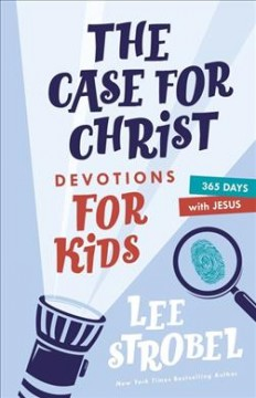 The case for Christ devotions for kids : 365 days with Jesus