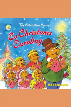 The Berenstain Bears go Christmas caroling [electronic resource] / Mike Berenstain.