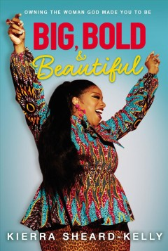 Big, bold, and beautiful : owning the woman God made you to be