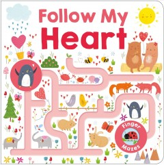 Follow my heart : finger mazes / this book was made by Aimée Chapman, Robyn Newton, Natalie Munday, and Kylie Hamley ; illustrated by Louise Wright.