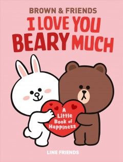 Line Friends - Brown & Friends : I Love You Beary Much: a Little Book of Happiness