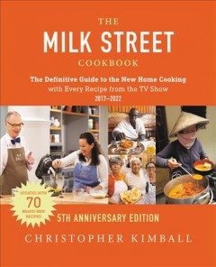The Milk Street Cookbook : The Definitive Guide to the New Home Cooking,--with Every Recipe from the TV Show, 5th Anniversary Edition