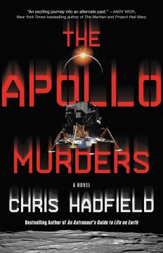 The Apollo murders : a novel / Chris Hadfield.