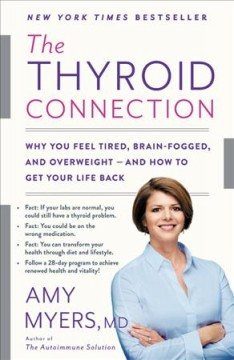 The Thyroid Connection : Why You Feel Tired, Brain-Fogged, and Overweight--and How to Get Your Life Back