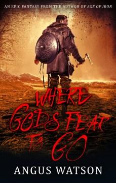 Where gods fear to go / Angus Watson.