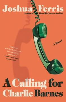 A calling for Charlie Barnes : a novel / Joshua Ferris.