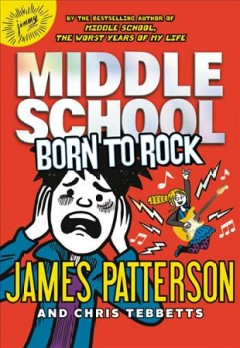 Born to rock / James Patterson and Chris Tebbetts ; illustrated by Neil Swaab.