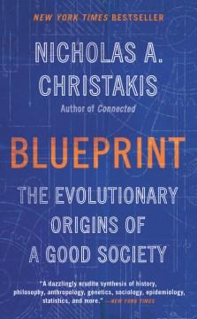 Blueprint The Evolutionary Origins of a Good Society / Nicholas A. Christakis