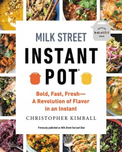 Milk Street Instant Pot : Bold, Fast, Fresh -- a Revolution of Flavor in an Instant