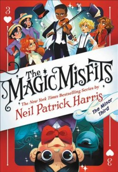 The minor third / by Neil Patrick Harris & Alec Azam ; story artistry by Lissy Marlin ; how-to magic art by Kyle Hilton.