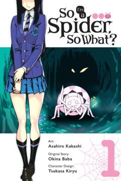 So I'm a spider, so what? 1 / art: Asahiro Kakashi ; original story: Okina Baba ; translation: Jenny McKeon.