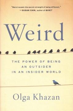 Weird : The Power of Being an Outsider in an Insider World