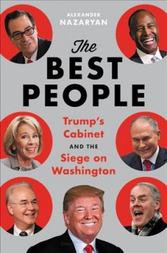 The Best People : Trump's Cabinet and the Siege on Washington