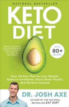 Keto diet Your 30-Day Plan to Lose Weight, Balance Hormones, Boost Brain Health, and Reverse Disease / Josh Axe