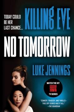 Killing eve : no tomorrow Killing Eve Series, Book 2 / Luke Jennings
